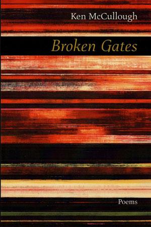 Broken Gates – Reviews – Ken McCullough – Poet